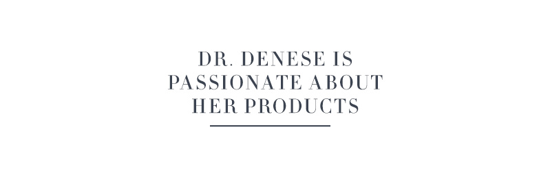 Dr. Denese Is Passionate About Her Products