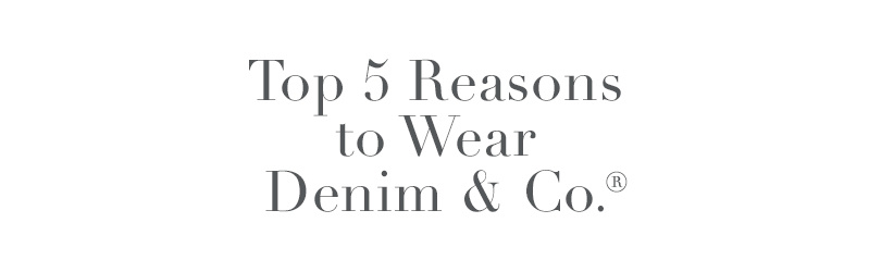 Top 5 Reasons to Wear Denim & Co.®