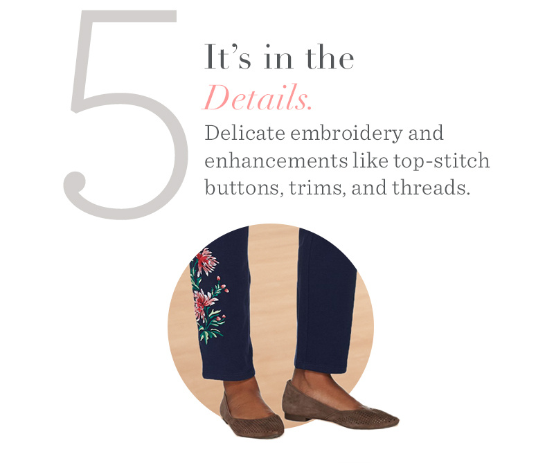 5. It's in the Details. Delicate embroidery and enhancements like top-stitch buttons, trims, and threads.
