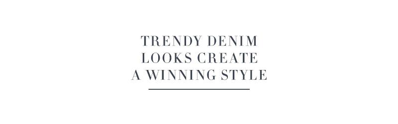 Trendy Denim Looks Create a Winning Style