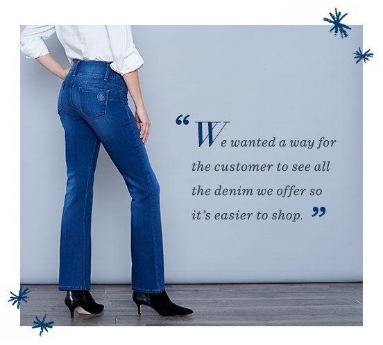 """We wanted a way for the customer to see all the denim we offer so it's easier to shop."""
