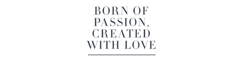Born of Passion, Created with Love