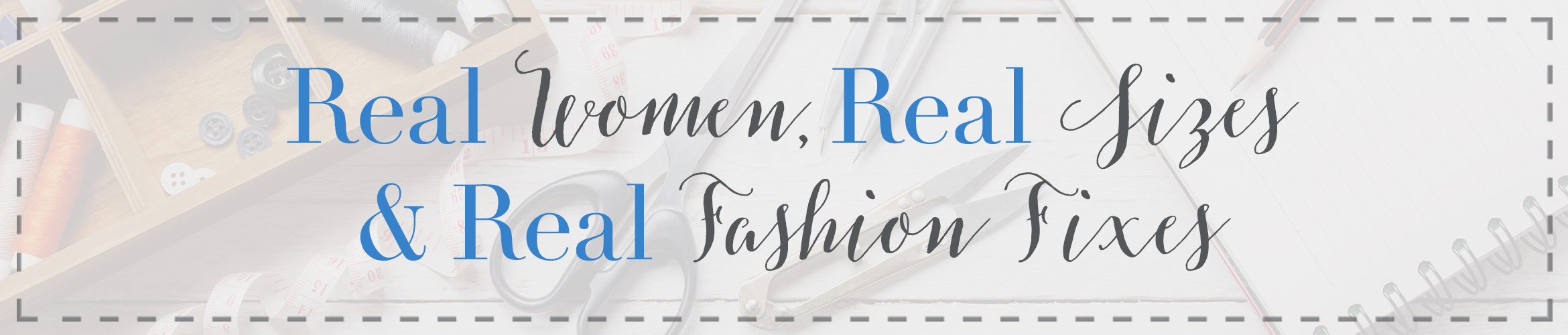 Real Women, Real Sizes & Real Fashion Fixes