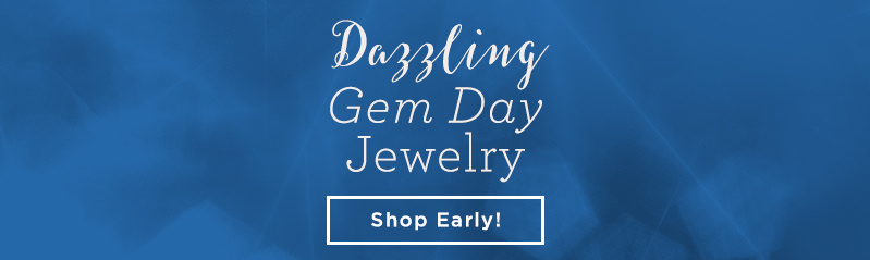 Dazzling Gem Day Jewelry. Shop Early!