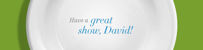 Have a great show, David!