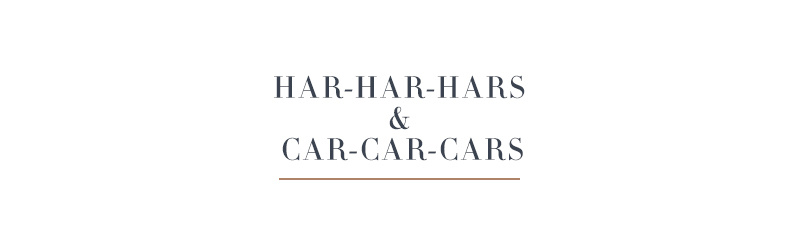 Har-Har-Hars & Car-Car-Cars