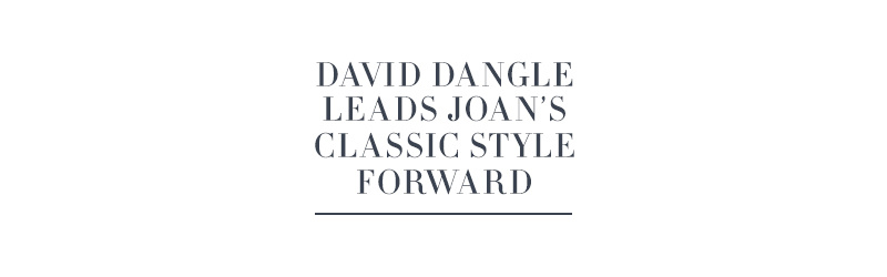 David Dangle Leads Joan's Classic Style Forward