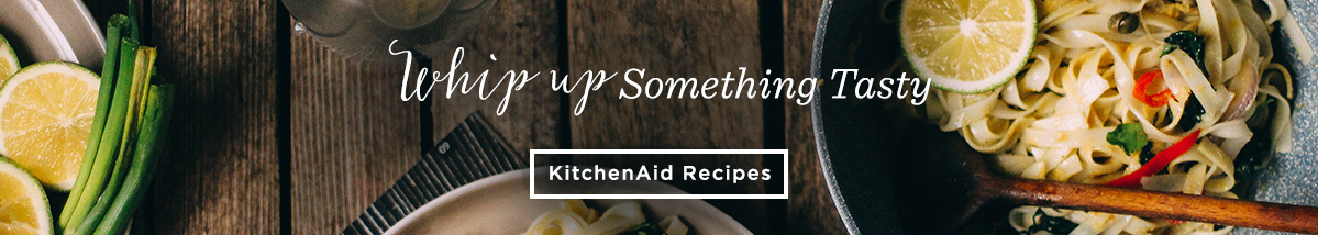 Whip Up Something Tasty. KitchenAid Recipes
