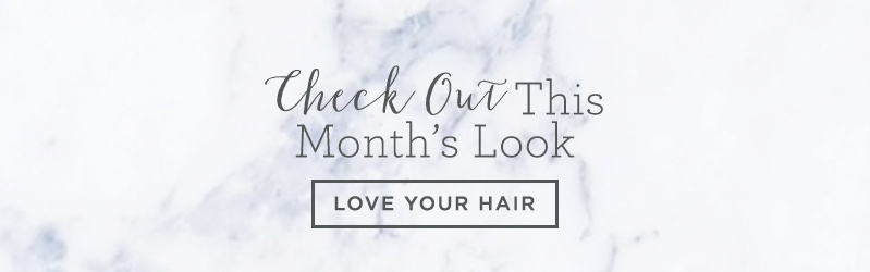 Check Out This Month's Look. Love Your Hair