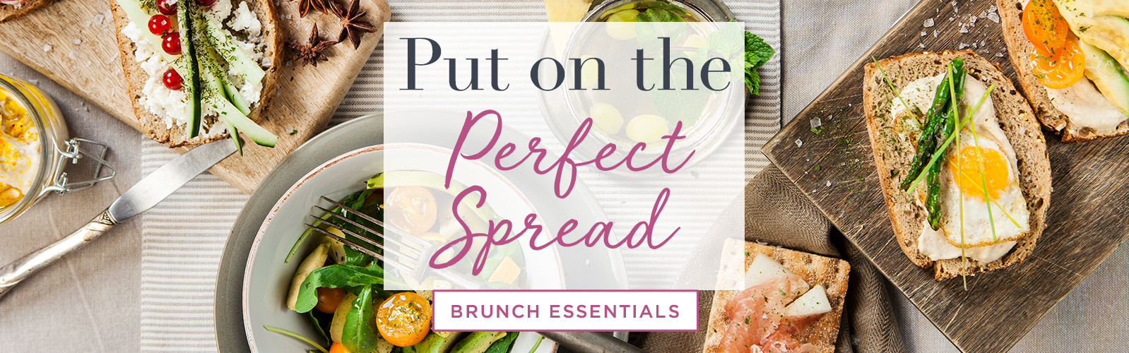 Put on the Perfect Spread. BRUNCH ESSENTIALS