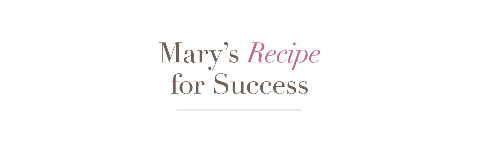Mary's Recipe for Success