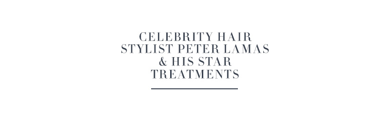 Celebrity Hair Stylist Peter Lamas & His Star Treatments