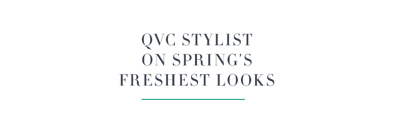 QVC Stylist On Spring's Freshest Looks