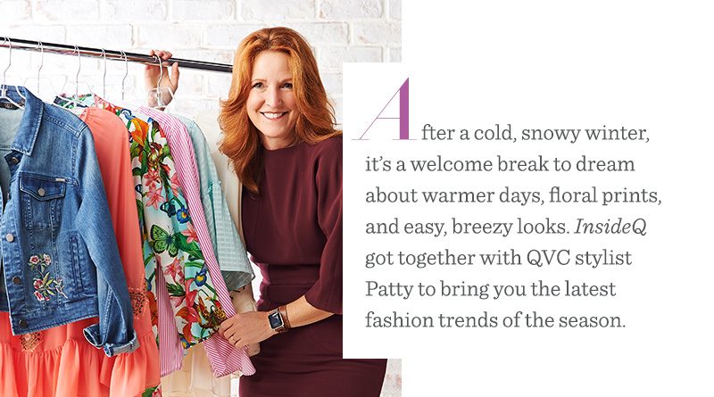 After a cold, snowy winter, it's a welcome break to dream about warmer days, floral prints, and easy, breezy looks. InsideQ got together with QVC stylist Patty to bring you the latest fashion trends of the season.