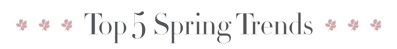 Top 5 Spring Trends