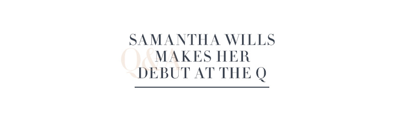 Samantha Wills Makes Her Debut at the Q