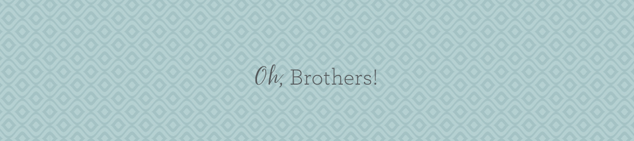 Oh, Brothers!