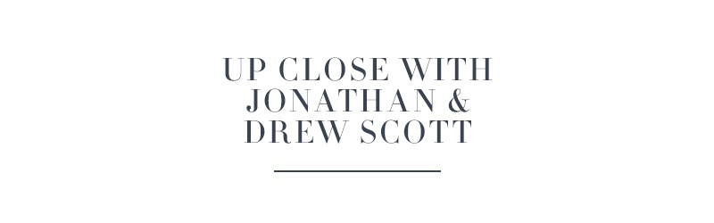 Up Close with Jonathan & Drew Scott