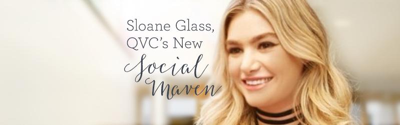 Sloane Glass, QVC's New Social Maven