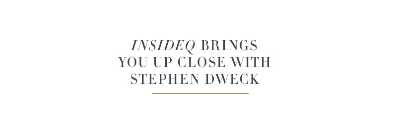 InsideQ Brings You Up Close with Stephen Dweck
