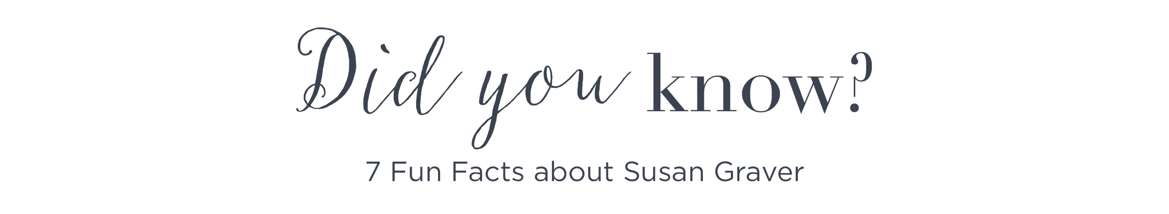 Did you know? 7 Fun Facts about Susan Graver