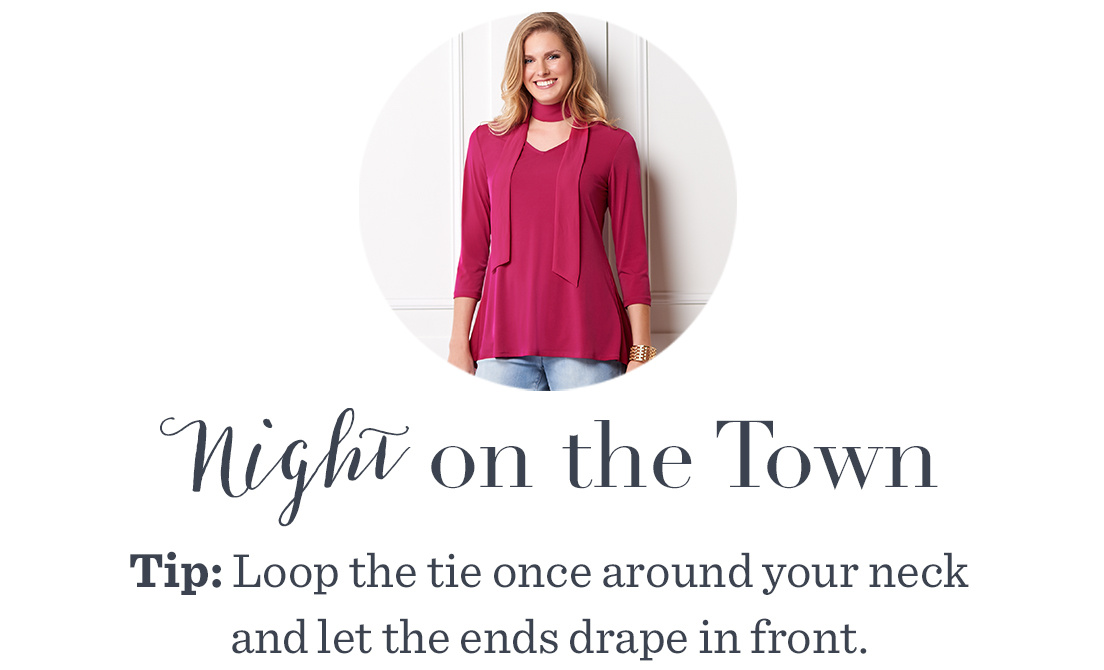 Tip: Loop the tie once around your neck and let the ends drape in front.