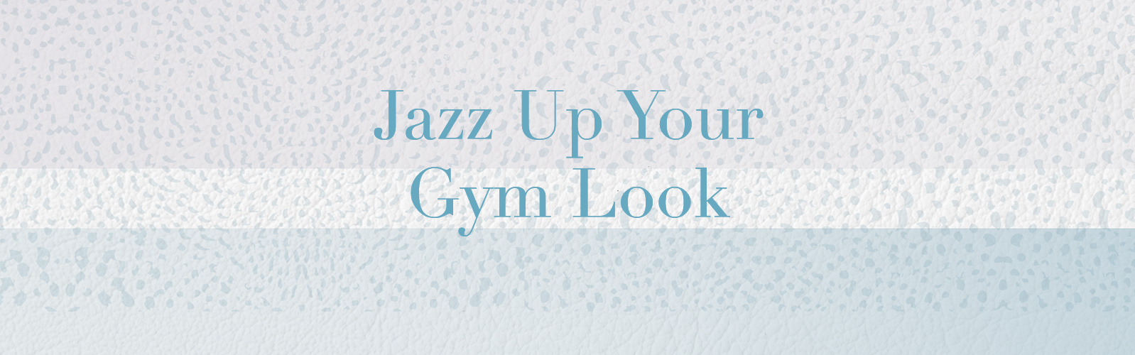 Jazz Up Your Gym Look