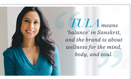 """TULA means 'balance' in Sanskrit, and the brand is about wellness for the mind, body, and soul."""