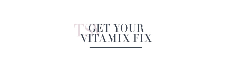 Get Your Vitamix Fix