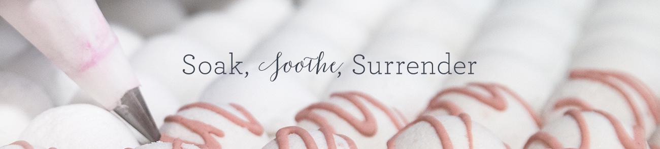 Soak, Soothe, Surrender