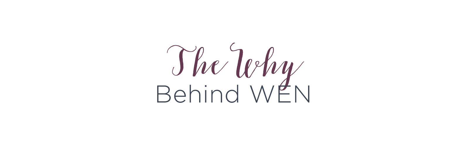 The Why Behind WEN