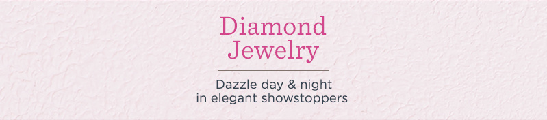 Diamond Jewelry. Dazzle day & night in elegant showstoppers