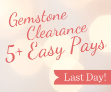 Gemstone Clearance on 5+ Easy Pays