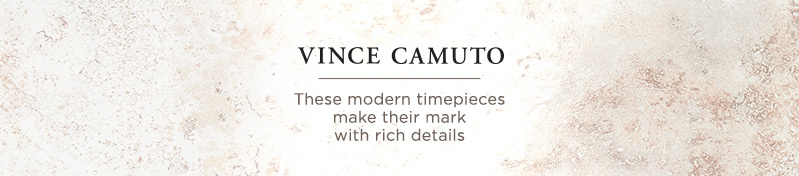 Vince Camuto. These modern timepieces make their mark with rich details