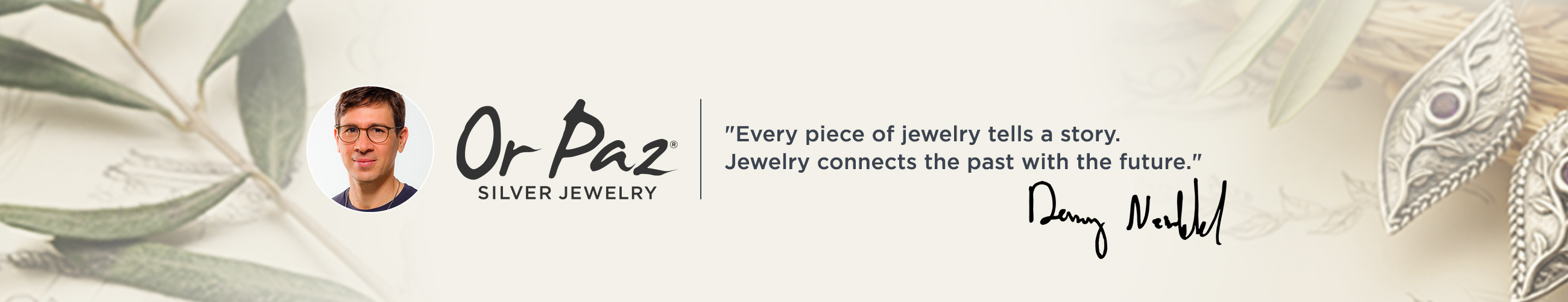 "Or Paz. ""Every piece of jewelry tells a story. Jewelry connects the past with the future."" —Danny Newfeld"