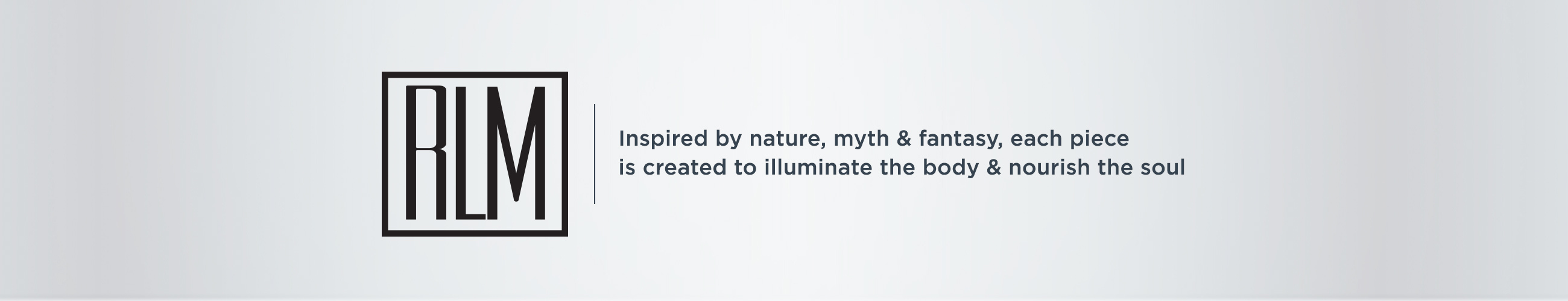 RLM — Inspired by nature, myth & fantasy, each piece is created to illuminate the body & nourish the soul