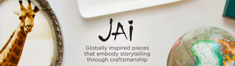 JAI.  Globally inspired pieces that embody storytelling through craftsmanship.