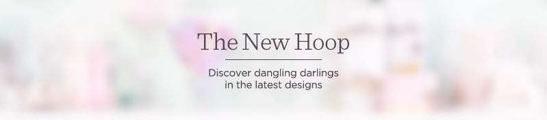 The New Hoop — Discover dangling darlings in the latest designs