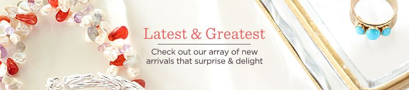 Latest & Greatest. Check out our array of new arrivals that surprise & delight