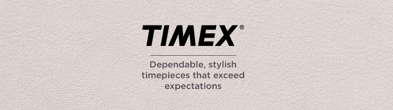 Timex  Dependable, stylish timepieces that exceed expectations