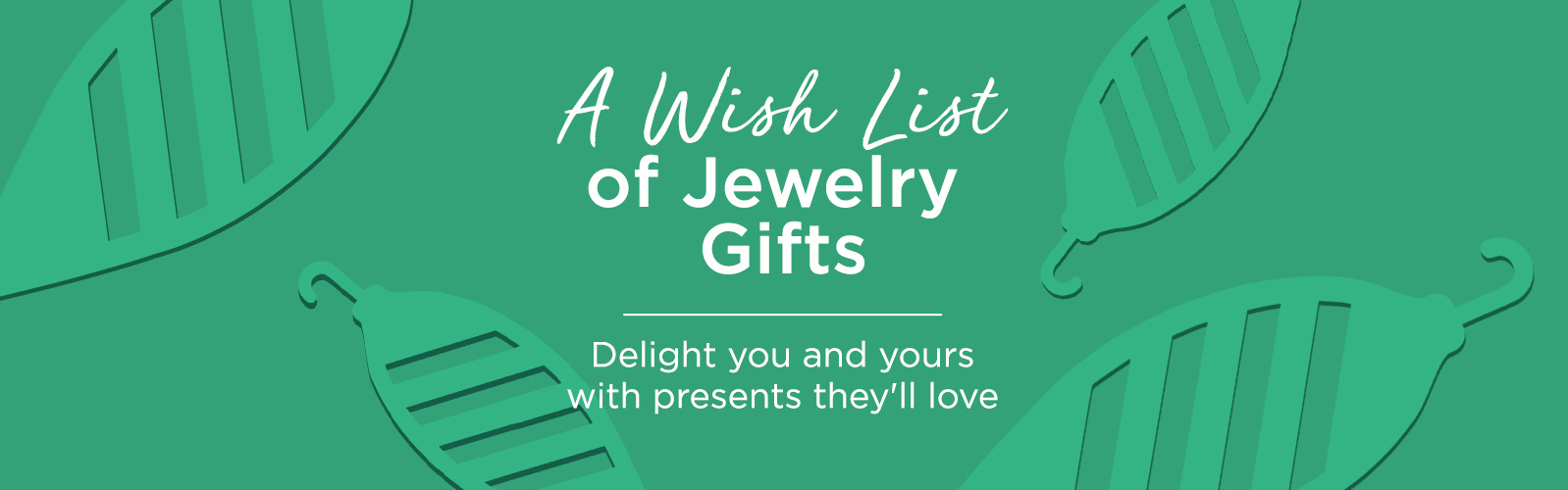 A Wish List of Jewelry Gifts - Delight you and yours with presents they'll love
