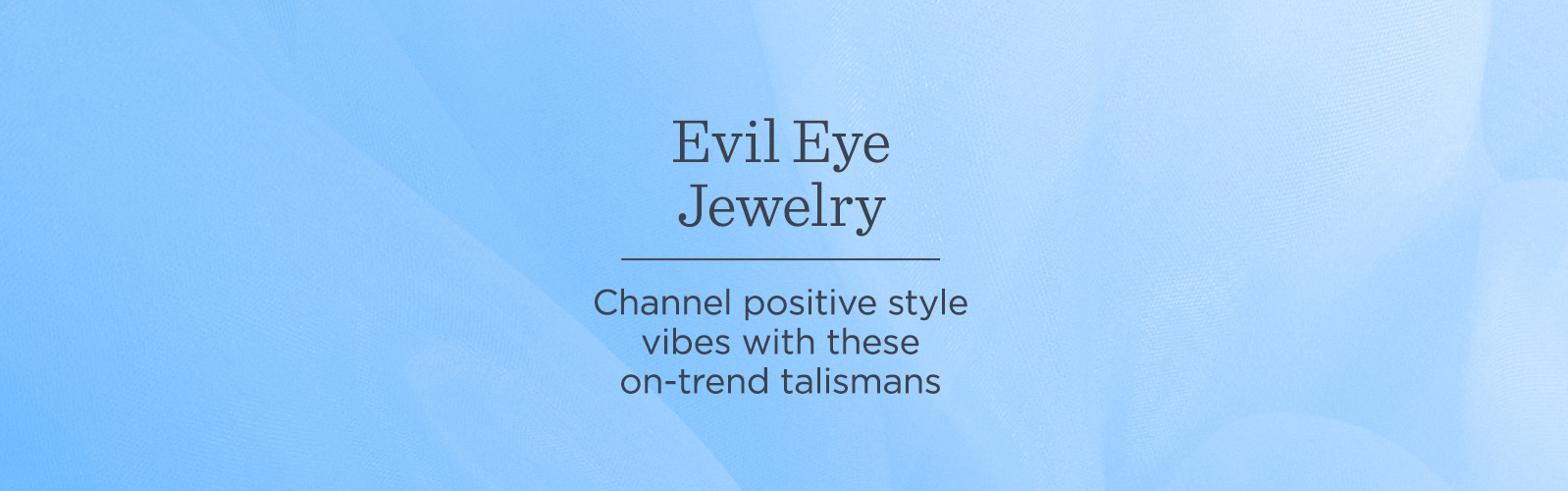 Evil Eye Jewelry - Channel positive style vibes with these on-trend talismans