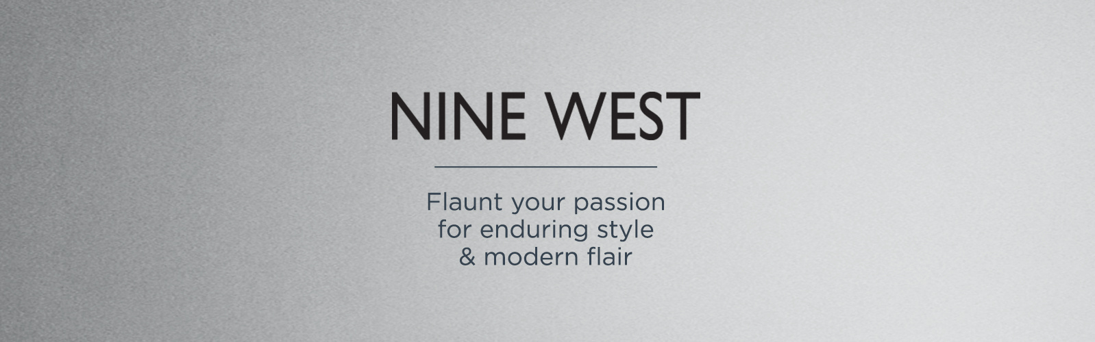 Nine West. Flaunt your passion for enduring style & modern flair