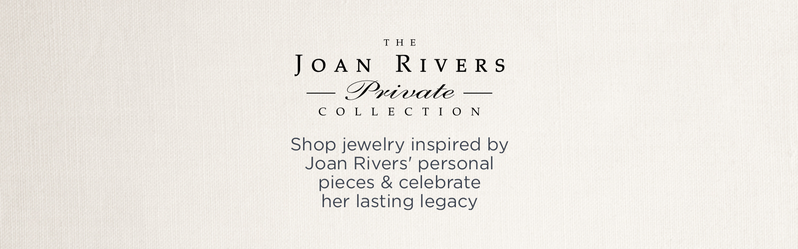 The Joan Rivers Private Collection Shop jewelry inspired by Joan Rivers' personal pieces & celebrate her lasting legacy