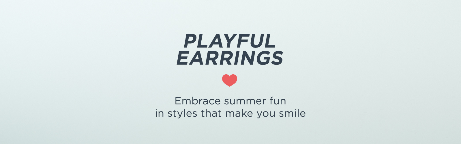 Playful Earrings. Embrace summer fun in styles that make you smile