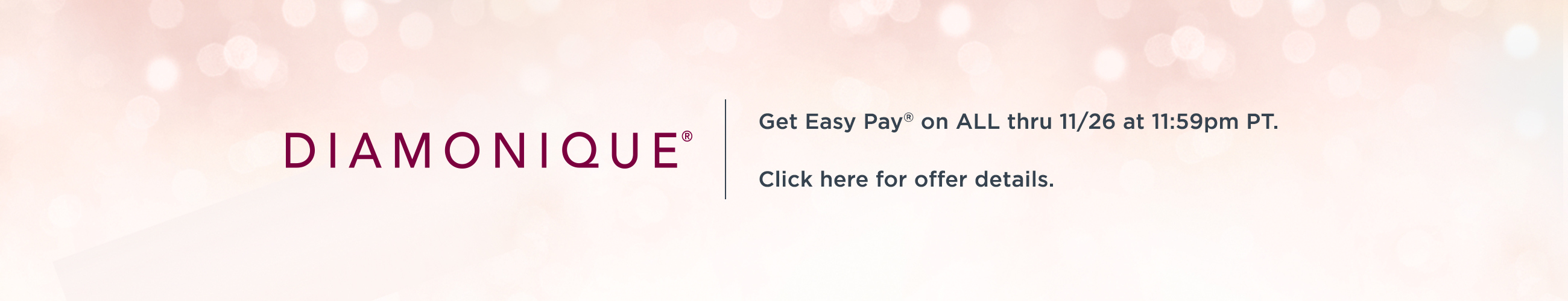 Diamonique® Get Easy Pay® on ALL thru 11/26 at 11:59pm PT.  Click here for offer details.