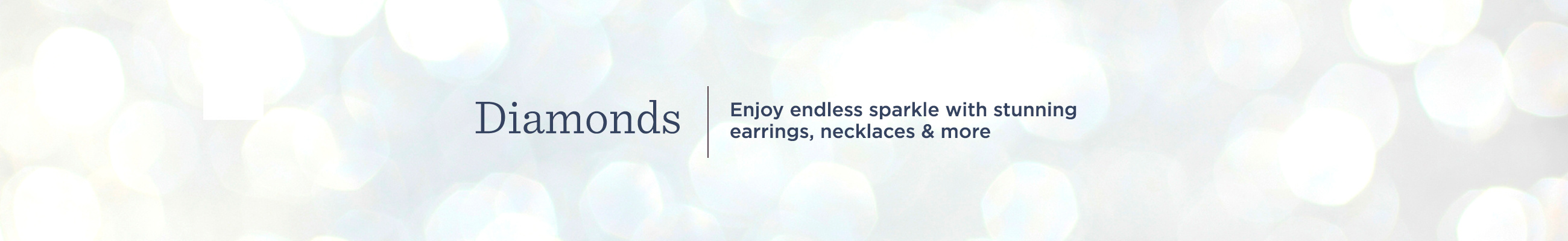 Diamonds. Enjoy endless sparkle with stunning earrings, necklaces & more