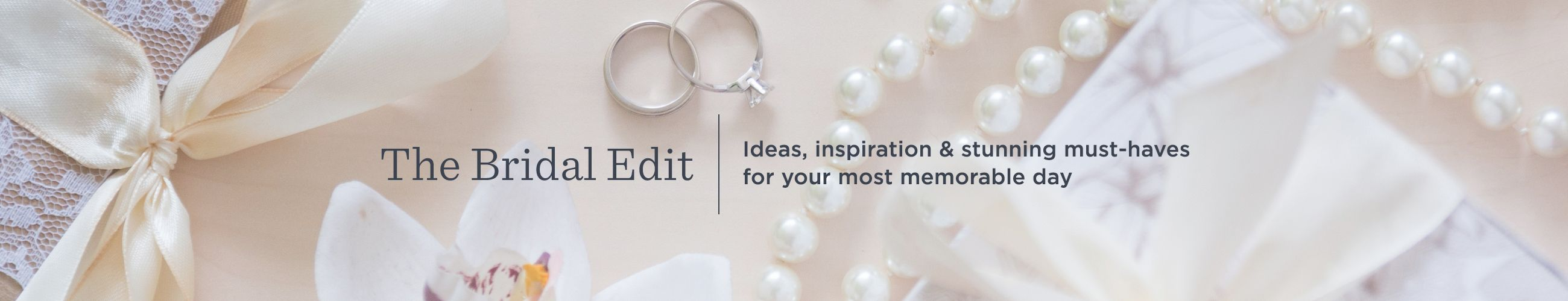The Bridal Edit - Ideas, inspiration & stunning must-haves for your most memorable day