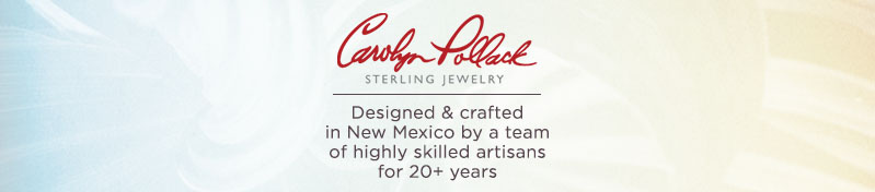 Carolyn Pollack. Designed & crafted in New Mexico by a team of highly skilled artisans for 20+ years