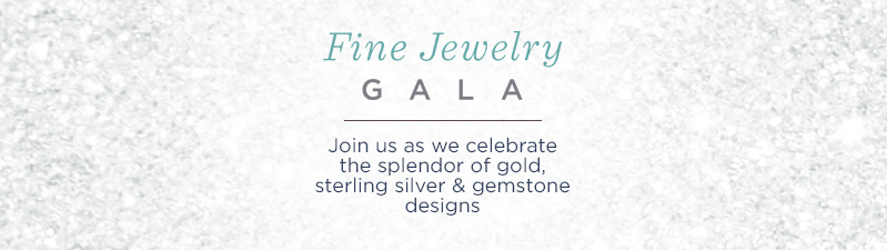 Fine Jewelry Gala. Join us as we celebrate the splendor of gold, sterling silver & gemstone designs